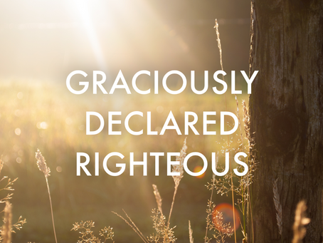 Graciously Declared Righteous