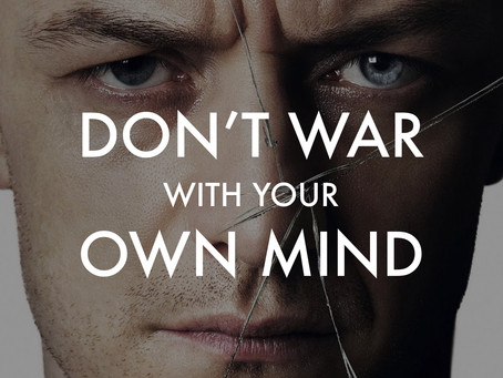Don't War with Your Own Mind
