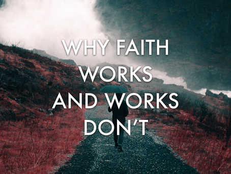 Why Faith Works and Works Don't