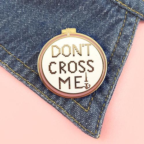 Don't cross me cross-stitch lapel pin