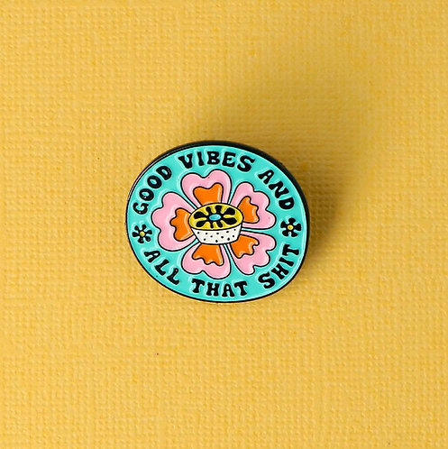 Good Vibes & All That Shit Enamel Pin