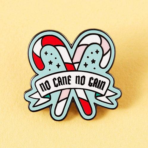 No Cane No Gain Enamel Pin