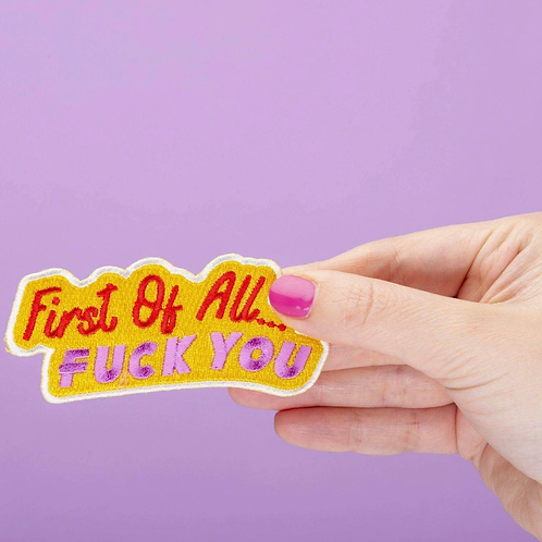 First Of All, F*ck You Embroidered Iron On Patch