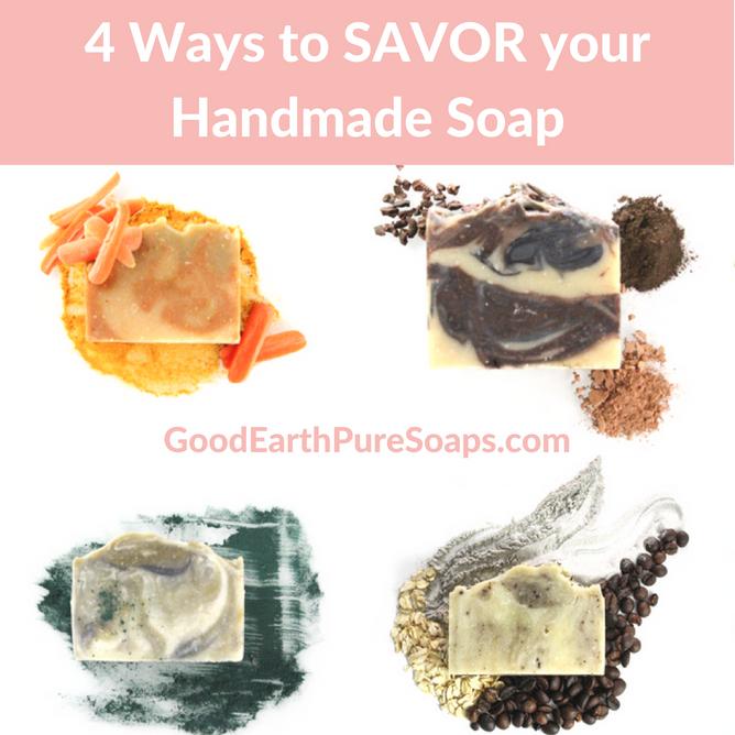 4 Ways to SAVOR your Handmade Soap