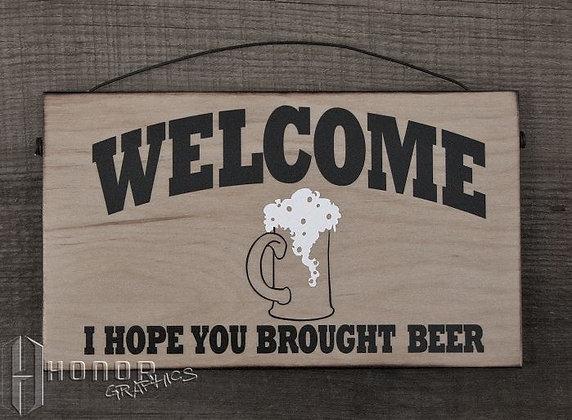Welcome Bring Beer Sign