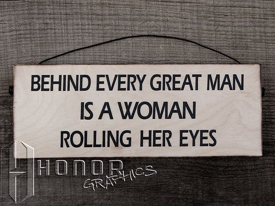 Behind Every Great Man Sign