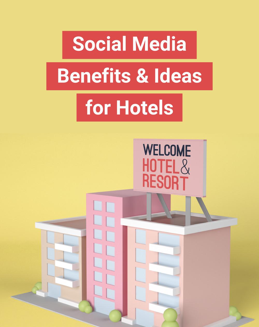 Social Media Benefits & Ideas for Hotels