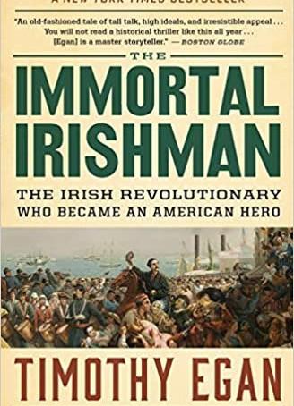 The Immortal Irishman: The Irish Revolutionary Who Became an American Hero by Timothy Egan