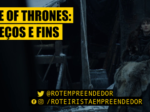 Game of Thrones: Começos e fins.