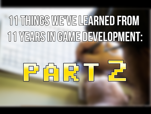 11 Things We've Learned from 11 Years in Game Development: Part 2