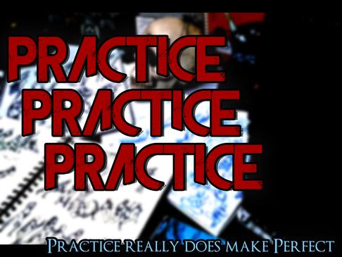 Practice. Practice. Practice…. Practice really does make Perfect