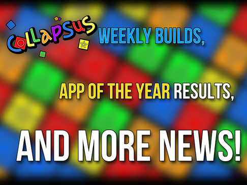 Collapsus Weekly Builds, App of the Year Results, and More News!
