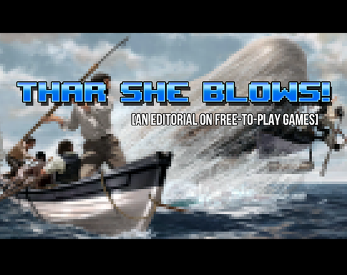 Thar She Blows: An Editorial on Free-to-Play Games