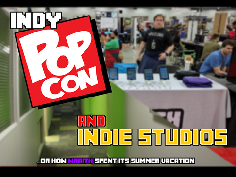 Indy PopCon and Indie Studios (Or How Wraith Spent Its Summer Vacation)
