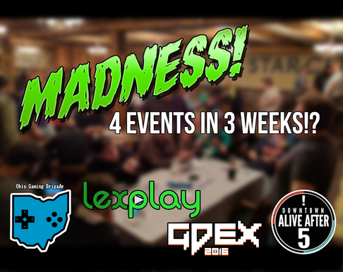 MADNESS! 4 Events in 3 Weeks!? (Dayton Designed, LexPlay, GDEX and Alive After 5)