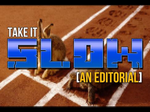 Take it Slow – An Editorial