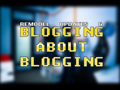 Remodel Updates & Blogging About Blogging