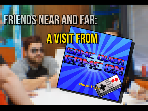 Friends Near and Far – A Visit From The Game Over Game On Podcast