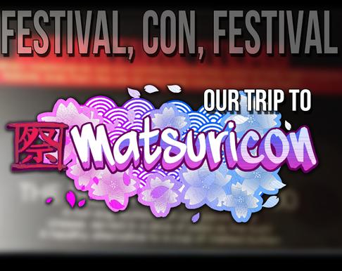 Festival, Con, Festival (Our Trip to Matsuricon 2017)