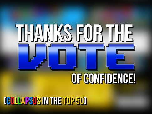Thanks for the VOTE of Confidence! (Collapsus in the Top 50)