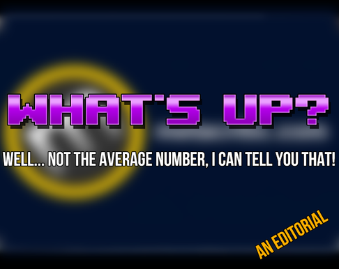 What's up? Well… Not the Average Number, I Can Tell You That! – An Editorial