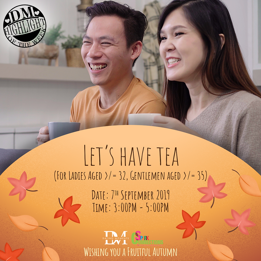 (ONE MORE GENTLEMAN!) DM Highlight Of the Week! Let's Have Tea (For Ladies aged >/= 32, Gentlemen aged >/= 35) 50% OFF