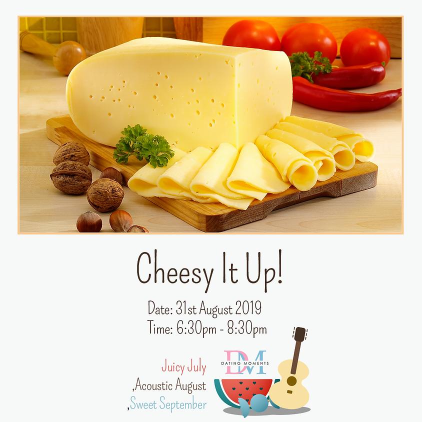 Cheesy it Up!