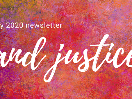 July '20 Newsletter: And justice