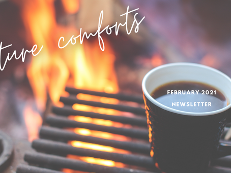 February '21 Newsletter: Creature comforts