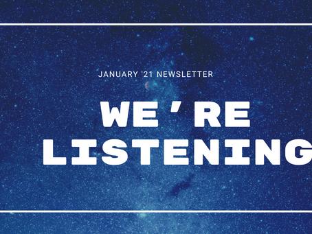 January '21 Newsletter: We're Listening