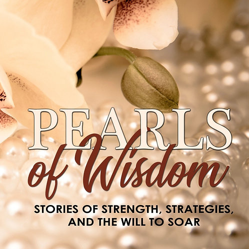 Pearls of Wisdom: Stories of Strength, Strategies, And The Will To SOAR