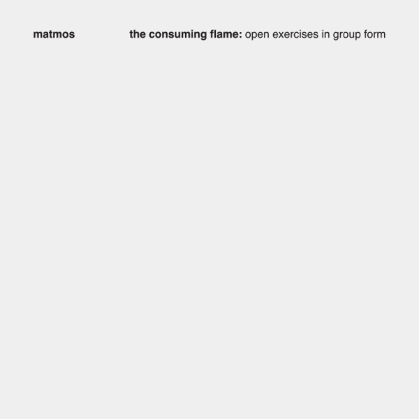 Matmos - The Consuming Flame: Open Exercises in Group Form