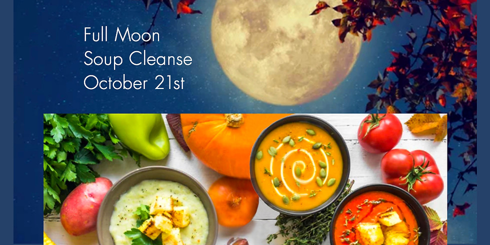 FULL MOON SOUP CLEANSE October 21st