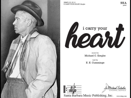 New from Mike Kregler: i carry your heart (for SSA and piano)