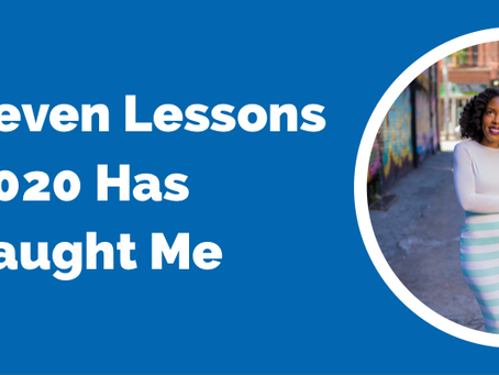 Seven Lessons 2020 Has Taught Me