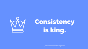 Consistency is king