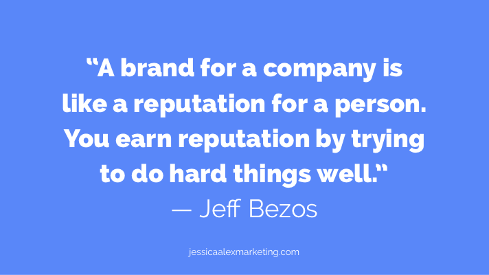"""A brand for a company is like a reputation for a person. You earn reputation by trying to do hard things well."" — Jeff Bezos"