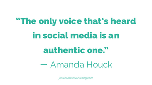 """""""The only voice that's heard in social media is an authentic one."""" — Amanda Houck"""