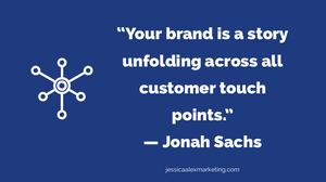 """""""Your brand is a story unfolding across all customer touch points."""" — Jonah Sachs"""