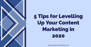 5 Tips for Levelling Up Your Content Marketing in 2020