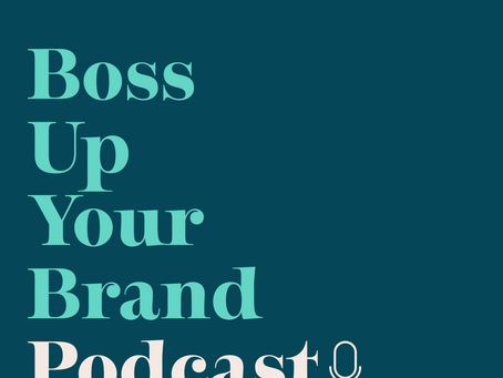 The Boss Up Your Brand Podcast Has Officially launched!