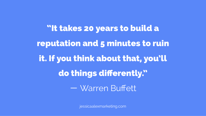 """It takes 20 years to build a reputation and 5 minutes to ruin it. If you think about that, you'll do things differently."" ー Warren Buffett."