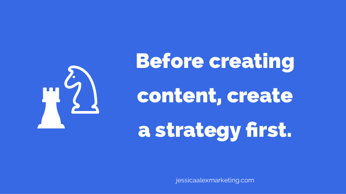 Before creating content, create a strategy first