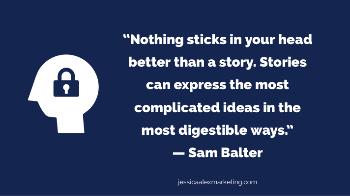 """""""Nothing sticks in your head better than a story. Stories can express the most complicated ideas in the most digestible ways."""" — Sam Balter"""