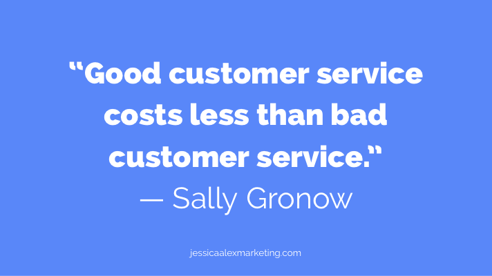 """Good customer service costs less than bad customer service."" — Sally Gronow"