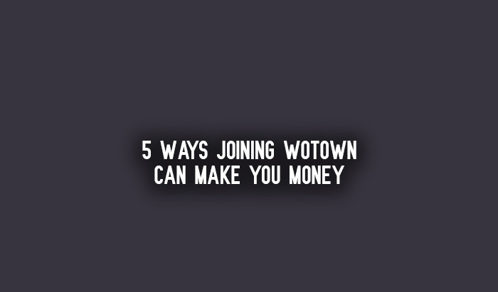 5 Ways Joining WOTOWN Can Make You Money