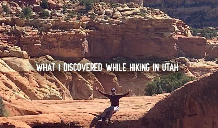 What i discovered while hiking in utah