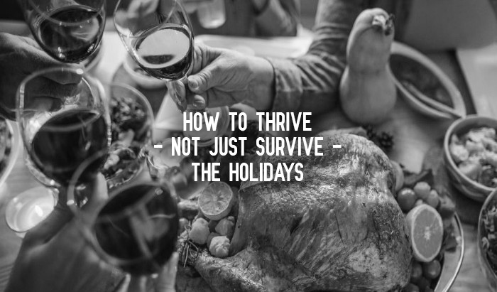 How To Thrive -Not Just Survive- The Holidays