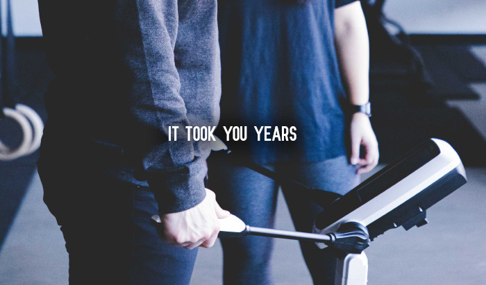 It Took You years