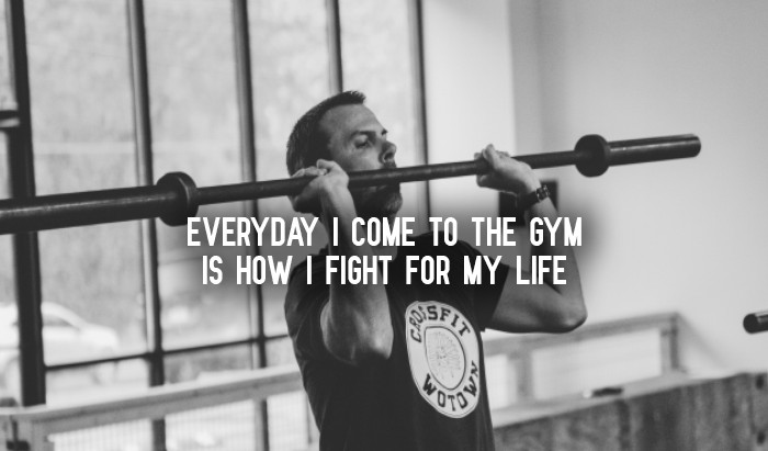 Everyday I Come To The Gym Is How I Fight For My Life